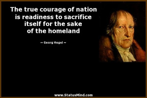 The true courage of nation is readiness to sacrifice itself for the ...