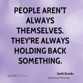 Garth Brooks - People aren't always themselves. They're always holding ...