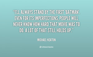 quote-Michael-Keaton-ill-always-stand-by-the-first-batman-22201.png