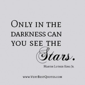 Inspirational quotes only in the darkness can you see the stars ...