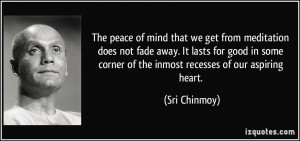 The peace of mind that we get from meditation does not fade away. It ...