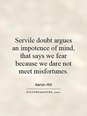 Servile doubt argues an impotence of mind, that says we fear because ...