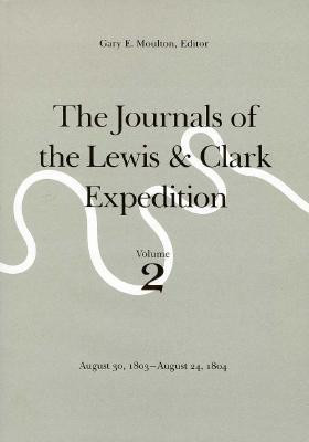 The Journals of the Lewis and Clark Expedition, Volume 2: August 30 ...