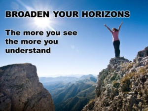 QUOTES & POSTERS: BROADEN YOUR HORIZONS – The more you see the more ...