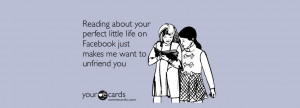 Reading about your perfect little life on Facebook just makes me want ...