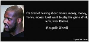 tired of hearing about money, money, money, money, money. I just ...