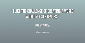 """like the challenge of creating a world with only sentences."""""""