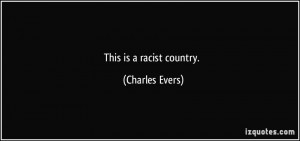 This is a racist country. - Charles Evers