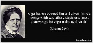 Anger has overpowered him, and driven him to a revenge which was ...