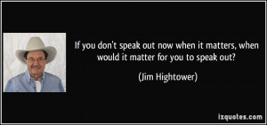If you don't speak out now when it matters, when would it matter for ...