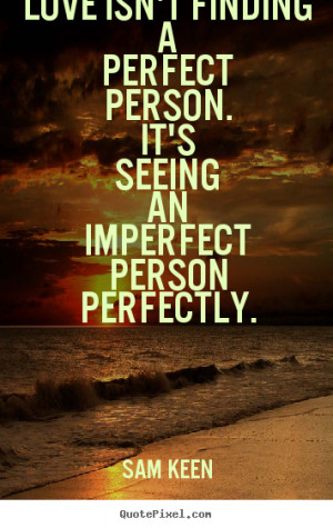 Love quote - Love isn't finding a perfect person. it's seeing an ...