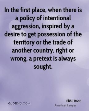 Elihu Root - In the first place, when there is a policy of intentional ...