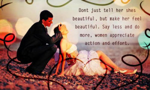 Dont just tell her shes beautiful , but make her feel beautiful. Say ...