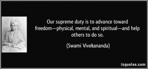 Our supreme duty is to advance toward freedom—physical, mental, and ...