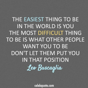 Leo Buscaglia Quote! Never change for anyone unless the change is for ...