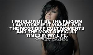 Christina aguilera, quotes, sayings, inspirational, difficult, life