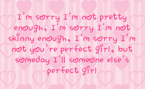 enough i m sorry i m not you re perfect girl but someday i ll someone ...