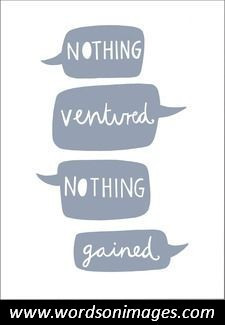 Nothing ventured nothing gained quote