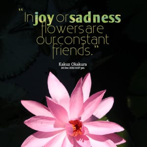 flowers quotes in joy or sadness flowers are our constant friends