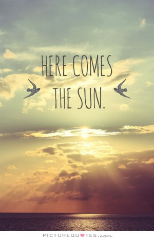 Here Comes The Sun Quote | Picture Quotes & Sayings