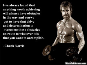 Drive and determination - Chuck Norris