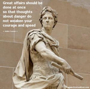 ... weaken your courage and speed - Julius Caesar Quotes - StatusMind.com