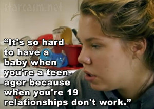It's so hard to have a baby when you're a teenager because ...