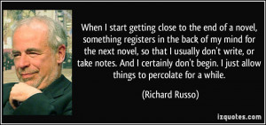 When I start getting close to the end of a novel, something registers ...