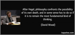 After Hegel, philosophy confronts the possibility of its own death ...