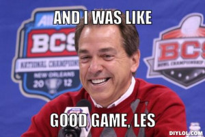 have a feeling Nick Saban may be saying this again come Saturday ...