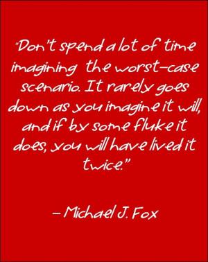 Michael J. Fox Quote in Favorite quotes/wisdom