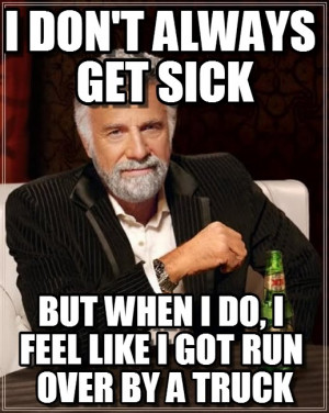 ... Sick, But When I Do, I Feel Like I Got Run Over By A Truck - by