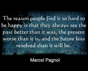 Quote by Marcel Pagnol about finding peace and happiness now because ...