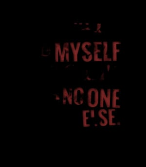 Quotes Picture: i need to be myself and i can't be no one else