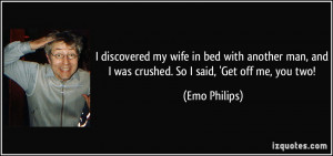 wife in bed with another man, and I was crushed. So I said, 'Get off ...
