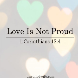 Love Is Not Proud A prideful person is recognizable by their behavior ...