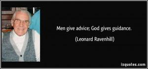 Men give advice; God gives guidance. - Leonard Ravenhill