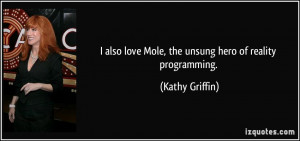 also love Mole, the unsung hero of reality programming. - Kathy ...