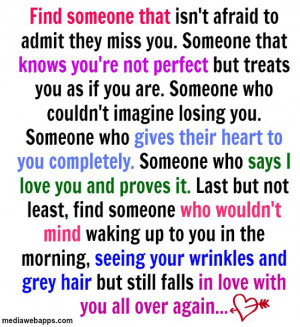 afraid to admit they miss you. Someone that knows you're not perfect ...