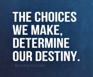 Quotes About Destiny And Choices Quotes about destiny and