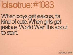when boys get jealous its NOT cute...its annoying..