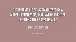 If humanity is being swallowed by a modern primitivism, imagination ...