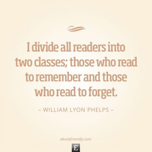 ... do you read? I want to read to remember. Quote by William Lyon Phelps