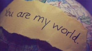 You Are My World Quotes You are my world