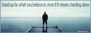Stand up for what you believe in, even if it means standing alone ...