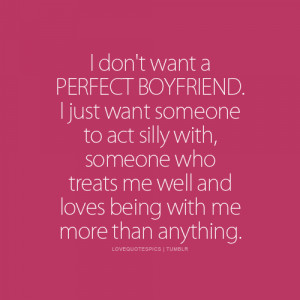 ... Quotes Pics • I don't want a perfect boyfriend. I just want