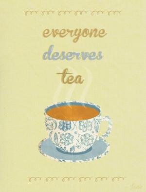 Everyone deserves tea