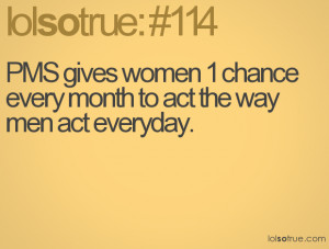 lolsotrue.comPMS gives women 1 chance every