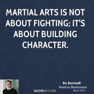 Martial arts is not about fighting; it's about building character.