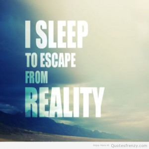 True Sad Quotes About Life Sleep life reality sad true